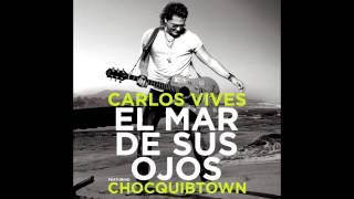 Carlos Vives Ft ChocQuibTown -  El Mar De Sus Ojos Original - Letra 2014 (Audio)