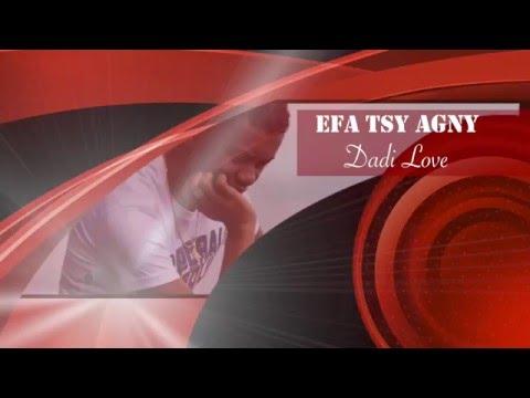 Dadi Love -- Efa Tsy Agny Lyrics