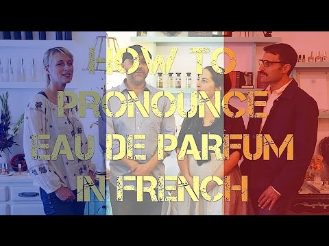 How To Pronounce EAU DE PARFUM In French