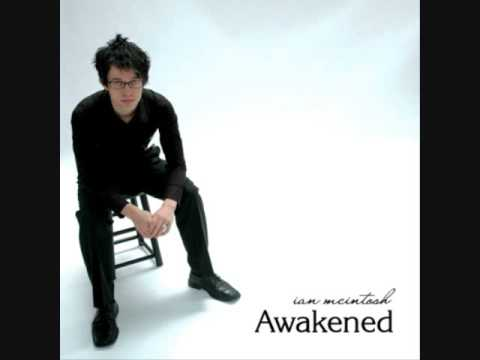 Ian Mcintosh, Awakened  -With Lyrics