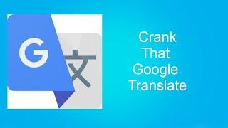 Crank That Google Translate