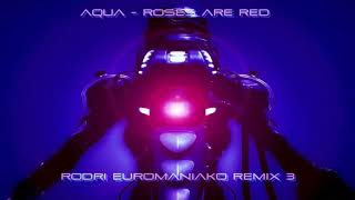 AQUA  - ROSES ARE RED  (RODRI EUROMANIAKO REMIX 3)