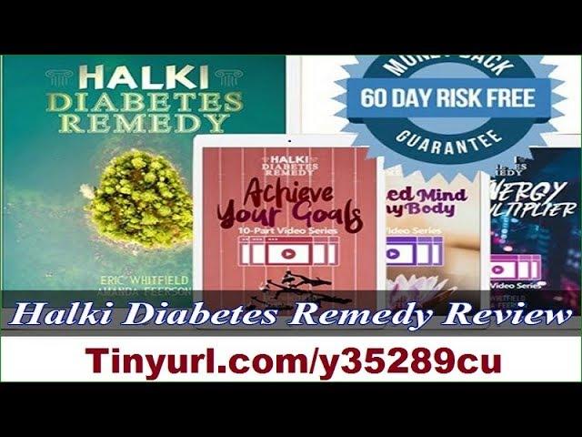 BONUS THE HALKI DIABETES REMEDY REVIEWS- HALKI DIABETES