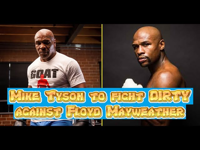 Mike Tyson to fight DIRTY against Floyd Mayweather Jr. ?