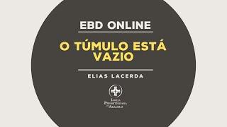 EBD IPA | O túmulo vazio | Elias Lacerda