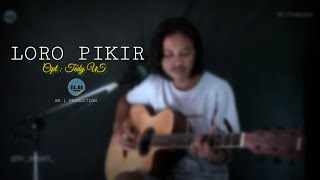 Download LORO PIKIR~CIPT. TEDDY UT || EKO BR (ACOUSTIC COVER)