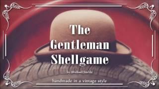 The Gentleman Shellgame Intro