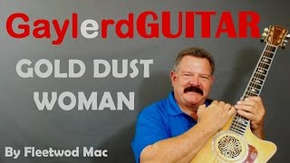 Gold Dust Woman by Fleetwoood Mac Guitar Lesson - Learn to Play Guitar BETTER on GAYLERD.com