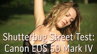 Shutterbug Street Test: The New Canon EOS 5D Mark IV DSLR