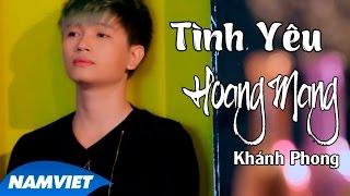 Tình Yêu Hoang Mang - Khánh Phong [MV HD OFFICIAL]