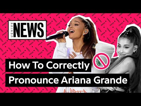Are You Saying Ariana Grande's Name Correctly?  Genius