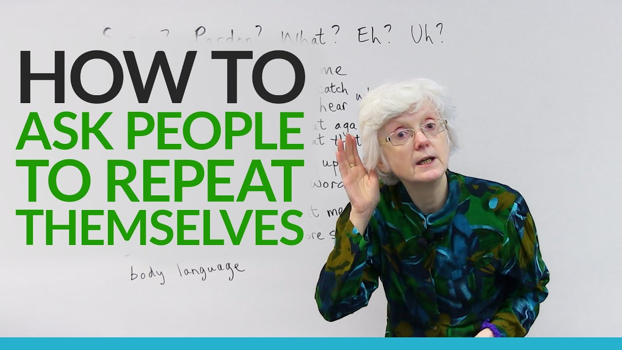 polite english how to ask people to repeat themselves