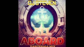 Download DJ STEVEN - ALL ABOARD DANCEHALL MIX 2K17 MP3 song and Music Video