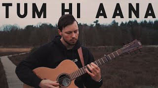Tum Hi Aana (Marjaavaan) - Jubin Nautiyal // Fingerstyle Guitar Cover
