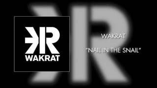 Wakrat - Nail in the Snail (Official Audio)