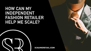 How Can My Independent Fashion Retailer Partners Help Me Scale?