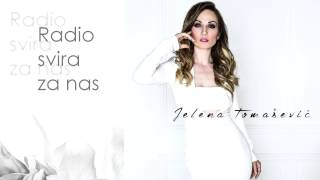 Jelena Tomasevic - Radio svira za nas - (Audio 2015)