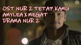 Download Lagu OST NUR 2 Tetap Kamu | Lirik penuh | Amylea X Megat | Episod mp3