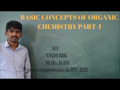Basic concepts of organic chemistry part -1 by VKM sir for IIT(MAINS+ADVANCED/NEET/CET