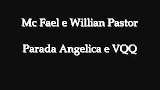Mc Fael e Willian Pastor - Vqq e Parada Angelica