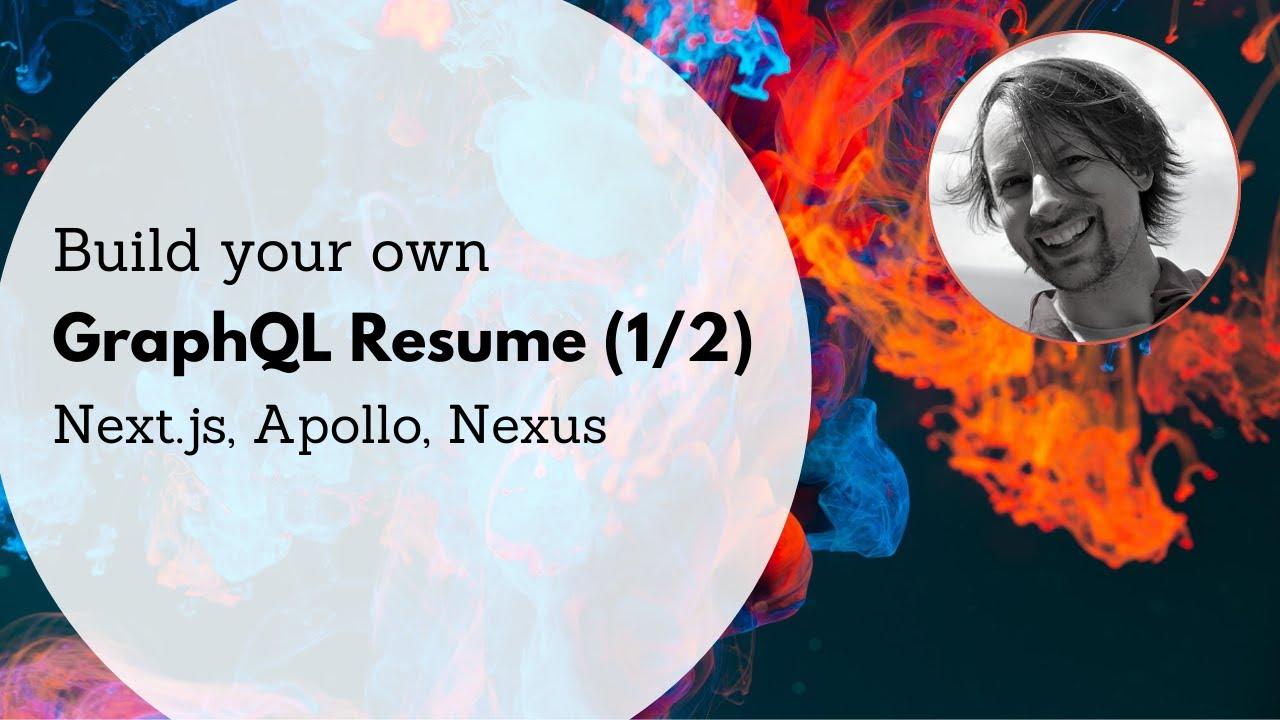 Build your own GraphQL Resume with Next.js, Apollo Server, and Nexus Schema. Part 1 / 2.