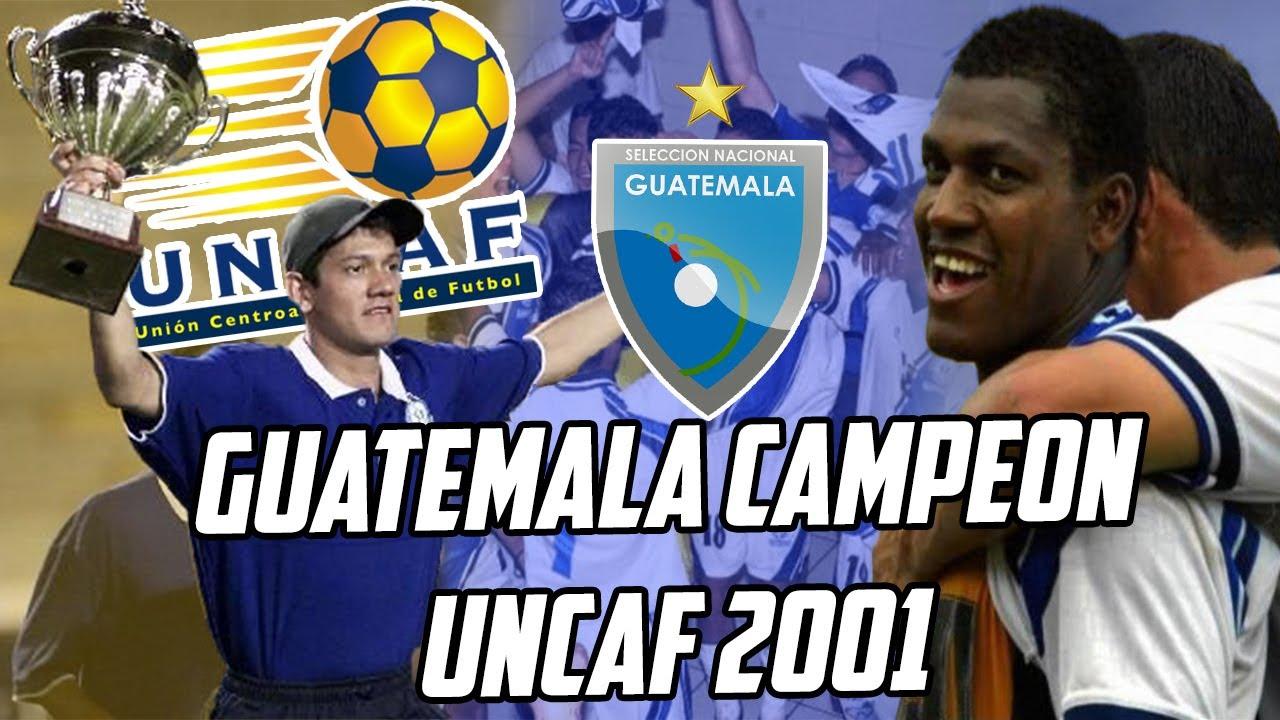 GUATEMALA CAMPEÓN UNCAF 2001 | El Inicio de la Generación Dorada | Fútbol Quetzal