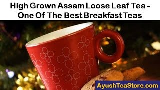 High Grown Assam Loose Leaf Tea   One Of The Best Breakfast Teas
