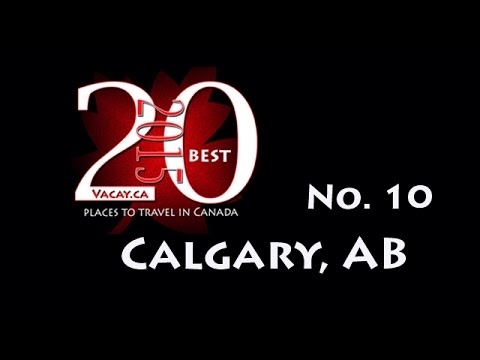 20 Best Places to Visit in Canada in 2015 - No. 10 Calgary