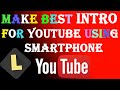How To Make Youtube Intro Free On Android [ Hindi Video ]
