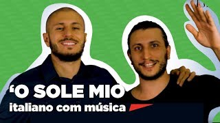 Aula de Italiano com musica: 'O Sole Mio