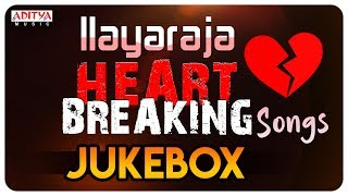 Ilayaraja (ఇళయరాజా ) Heart Breaking Songs || Valentine Special