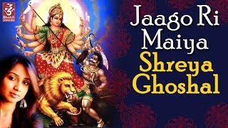 Jaago ri maiya by shreya ghoshal | bhor | latest devi bhajan songs 2016 | bhakti sansaar