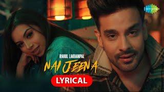 Nai Jeena | Rahul Lakhanpal | Mitsu Solanki | Showkidd | Lyrical Video | Latest Punjabi Song