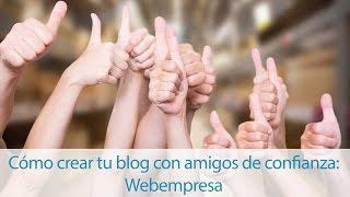 Cómo crear tu blog con amigos de confianza: Webempresa
