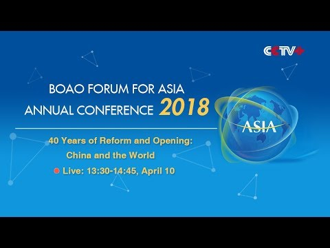 LIVE: [Boao Forum 2018] 40 Years of Reform & Opening: China and the World
