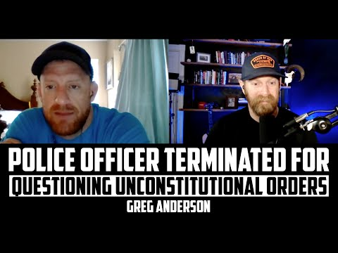 GREG ANDERSON   Police Officer Terminated For Questioning Unconstitutional Orders/Restrictions