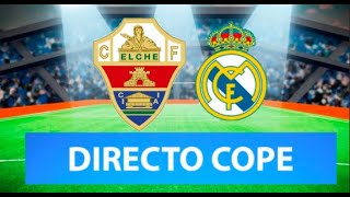 ELCHE vs REAL MADRID EN VIVO | Radio Cadena Cope (Oficial)