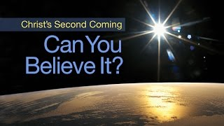Beyond Today -- Christ's Second Coming: Can You Believe It?