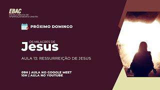 A RESSURREIÇÃO DE JESUS - Mateus 28:1-8 | EBAC | Os Milagres De Jesus | Pb. Daniel Bártholo