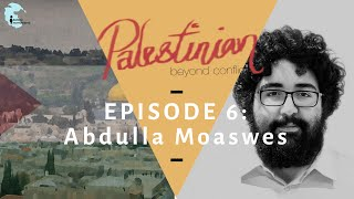 """Ep 6: Featuring Abdulla Moaswes - """"Palestinian: Beyond Conflict"""""""