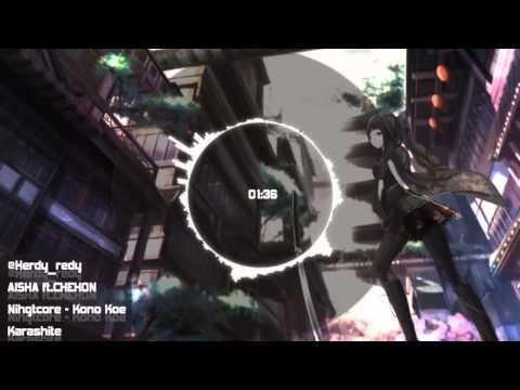 Nightcore Kono Koe Karashite AISHA ft.CHEHON