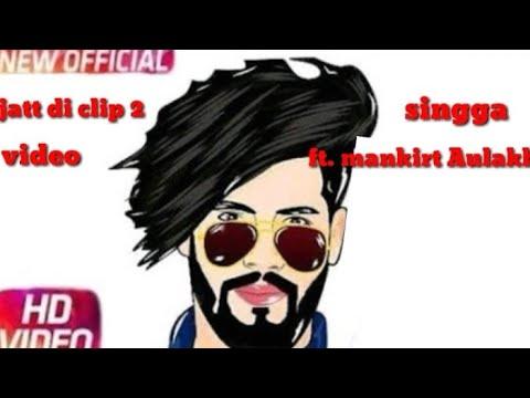 Jatt Di clip 2  singga  ft Mankirt Aulakh full vedio