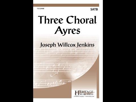 Three Choral Ayres (SATB) - Joseph Willcox Jenkins