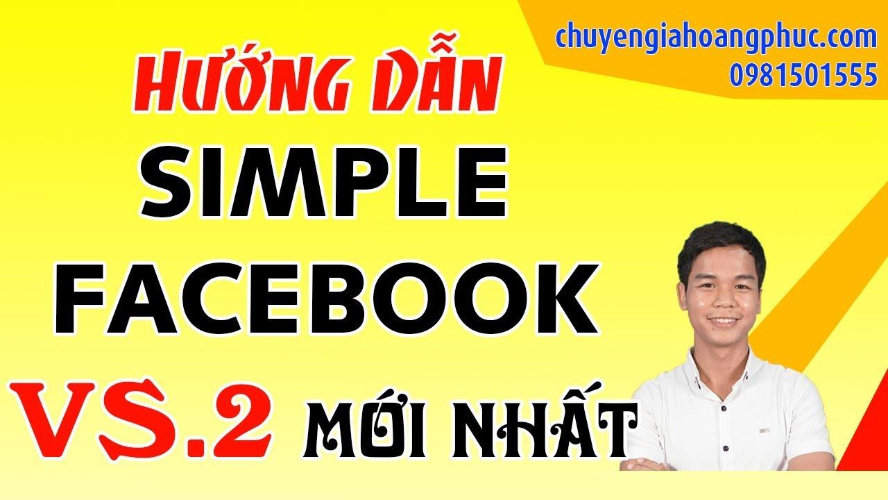 Hướng Dẫn Simple Facebook V2 Mới Nhất 2019, Phần Mềm Kết Bạn Facebook Tự Động
