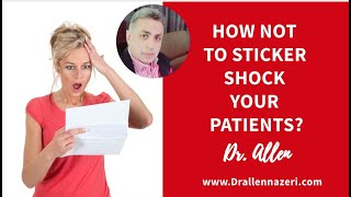 How not to sticker shock patients? Practice Management | Dr. Allen Nazeri DDS MBA
