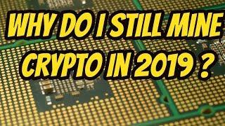 Why do I mine crypto in 2019