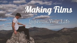Filmmaking IMPROVES YOUR LIFE