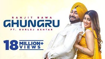 GHUNGRU | Ranjit Bawa | Gurlej Akhtar | Desi Crew| New Punjabi Songs 2021| Latest Punjabi Songs 2021
