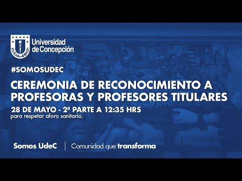 #SomosUdeC: Ceremonia de Promoción de Profesoras y Profesores Titulares (parte 2)