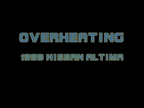 ⭐ 1999 Nissan Altima - Overheating